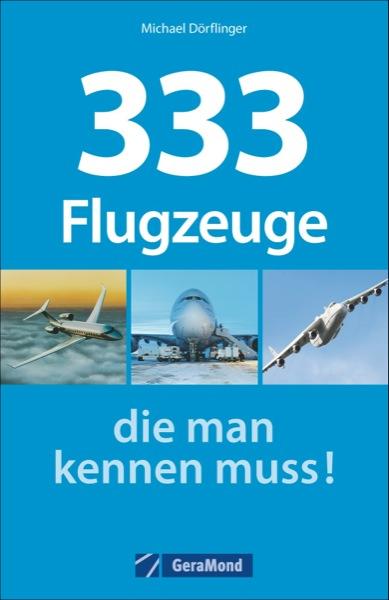 333 Flugzeuge die man kennen muss